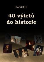 40 výletů do historie - Kýr Karel