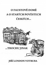 O Faustově domě a o starých pověstech českých…