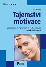 Tajemství motivace: Jak zařídit, aby pro vás lidé rádi pracovali - 2., doplněné vydání