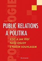 Public relations a politika: Kdo a jak řídí naše osudy s naším souhlasem