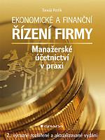 Ekonomické a finanční řízení firmy: Manažerské účetnictví v praxi - 2., výrazně rozšířené a aktualizované vydání